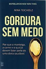 Gordura sem Medo. Por que a Manteiga, a Carne e o Queijo Devem Fazer Parte de Uma Dieta Saudável (Em Portuguese do Brasil) Paperback