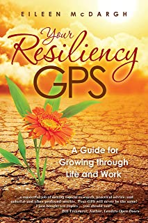 Your Resiliency GPS: A Guide for Growing through Life and Work