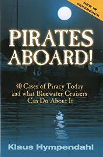 Pirates Aboard!: Forty Cases of Piracy Today and What Bluewater Cruisers Can Do About It