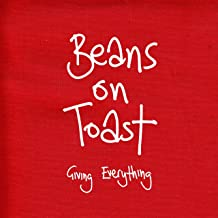 beans on toast giving everything