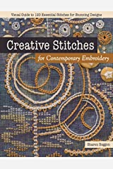 Creative Stitches for Contemporary Embroidery: Visual Guide to 120 Essential Stitches for Stunning Designs Kindle Edition