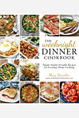 The Weeknight Dinner Cookbook: Simple Family-Friendly Recipes for Everyday Home Cooking Kindle Edition