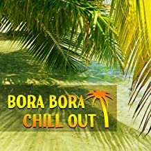 Bora Bora Chill Out – Summer Music, Chill Out, Relax, Holiday Dreams, Deep Relaxation