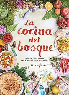 La cocina del bosque / The Forest Feast : Simple Vegetarian Recipes from My Cabin in the Woods (Spanish Edition)
