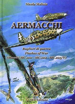 Aermacchi. Bagliori di guerra. Flash of war. Macchi Mc. 200 Mc. 202 Mc. 205/V. Ediz. italiana e inglese