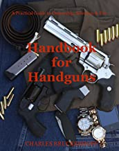Handbook for Handguns: A Practical Guide to Ownership, Selection & Use