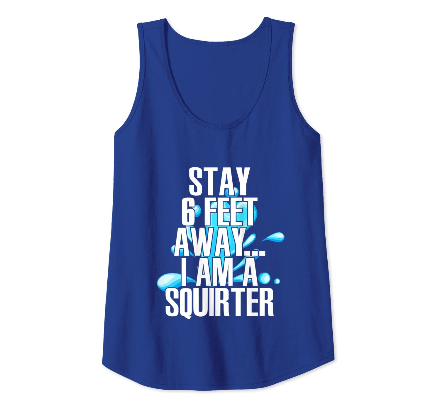 Stay 6 Feet Away I Am A Squirter Funny Sex Squirt Camiseta sin Mangas
