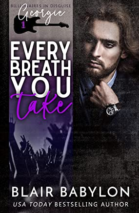 Every Breath You Take: A Rock Stars and Billionaires Romance (Billionaires in Disguise: Georgie and Xan Book 1) (English Edition)