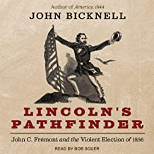 Lincoln's Pathfinder: John C. Fremont and the Violent Election of 1856