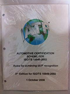 Automotive Certification Scheme for ISO/TS 16949:2002,Rules for Achieving IATF Recognition, Third Edition for ISO/TS 16949:2002