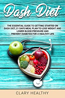 DASH DIET: The Essential Guide To Getting Started On Dash
