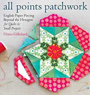 All Points Patchwork: English Paper Piecing beyond the Hexagon for Quilts & Small Projects (English Edition)