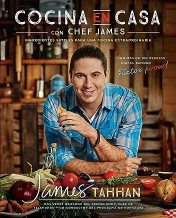 Cocina en casa con chef James: Ingredientes simples para una cocina extraordinaria (Spanish Edition