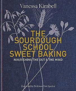 The Sourdough School: Sweet Baking: Nourishing the gut & the mind (English Edition)
