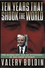 Ten Years That Shook The World: The Gorbachev Era As Witnessed By His Chief-of-staff