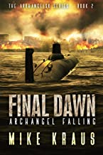 Final Dawn: Archangel Falling: A Post-Apocalyptic Thriller (The Arkhangelsk Series - Book 2)