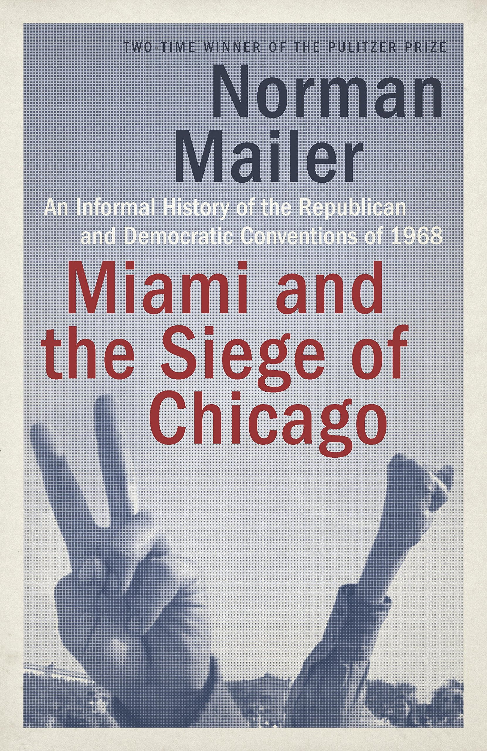 Download Miami And The Siege Of Chicago: An Informal History Of The Republican And Democratic Conventions Of 1968 (English Edition) 