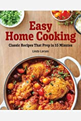 Easy Home Cooking: Classic Recipes That Prep in 15 Minutes Kindle Edition