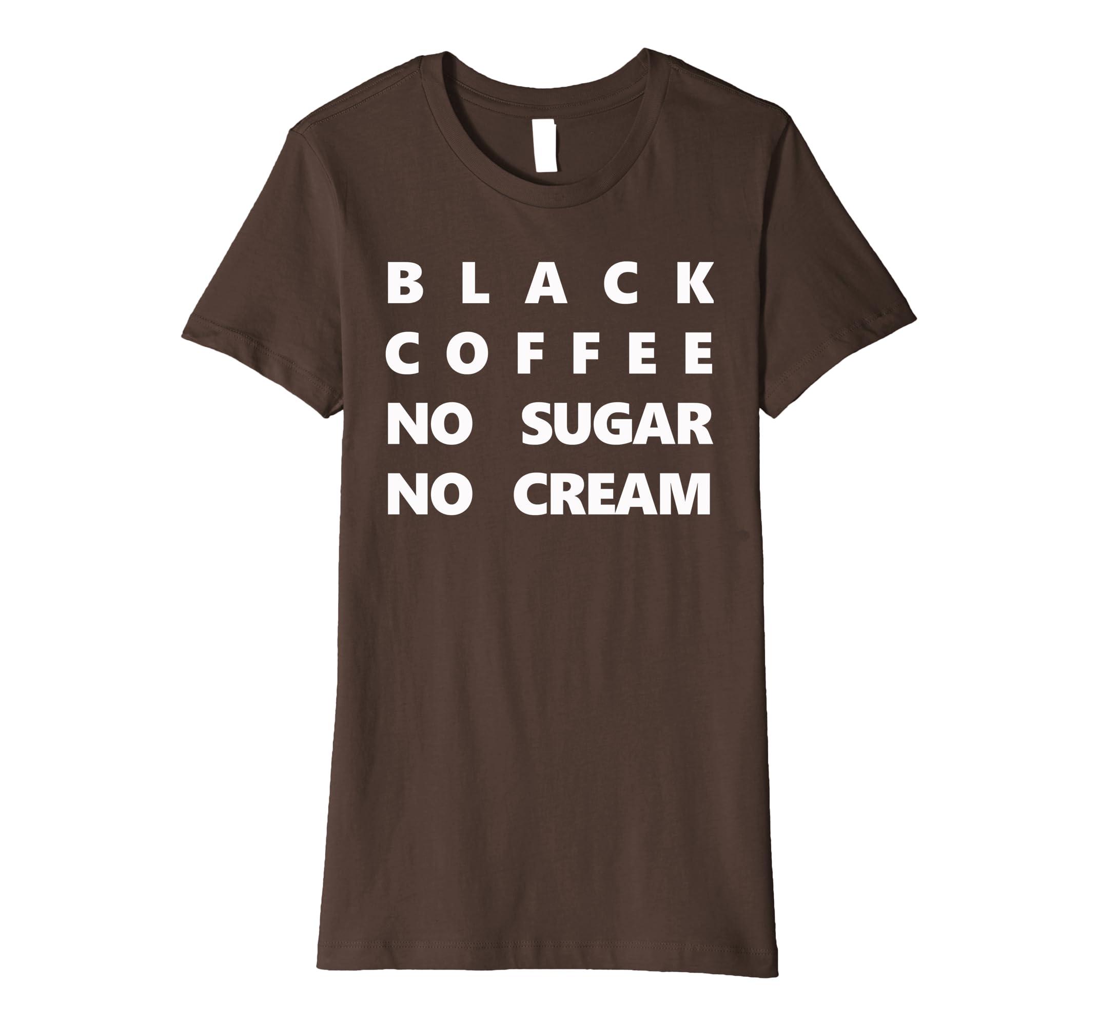1ff12ca2a Amazon.com: Black Coffee No Sugar No Cream Shirt Love Yourself: Clothing