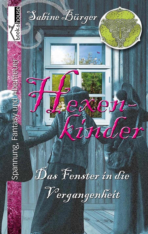Hexenkinder #1: Das Fenster in die Vergangenheit (German Edition)