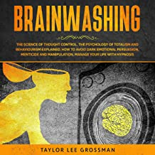 Brainwashing: The Science of Thought Control. The Psychology of Totalism and Behaviorism Explained. How to Avoid Dark Emot...
