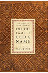 For the Fame of God's Name: Essays in Honor of John Piper Kindle Edition