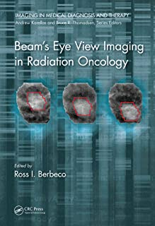 Beam's Eye View Imaging in Radiation Oncology (Imaging in Medical Diagnosis and Therapy)