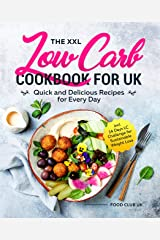 The XXL Low Carb Cookbook for UK: Quick and Delicious Recipes for Every Day incl. 14 Days LC Challenge for Sustainable Weight Loss (English Edition) Format Kindle