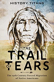 The Trail of Tears: The 19th Century Forced Migration of Native Americans (English Edition)