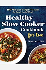 """Healthy Slow Cooker Cookbook for Two: 100 """"Fix-and-Forget"""" Recipes for Ready-to-Eat Meals Kindle Edition"""