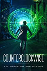 Counterclockwise: A Fiction-Atlas Time Travel Anthology (Fiction-Atlas Anthologies) Kindle Edition