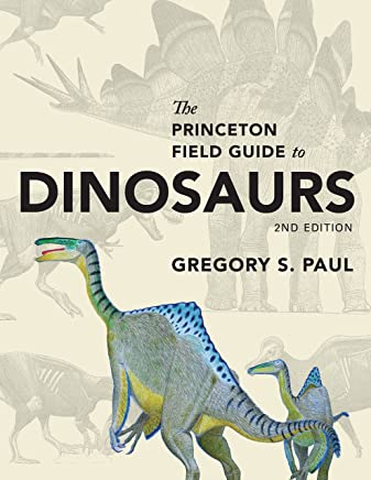 The Princeton Field Guide to Dinosaurs: Second Edition (Princeton Field Guides Book 110) (English Edition)