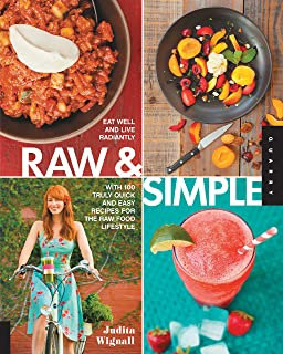 Raw and Simple: Eat Well and Live Radiantly with 100 Truly Quick and Easy Recipes for the Raw Food Lifestyle