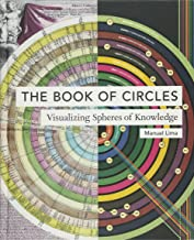 The Book of Circles: Visualizing Spheres of Knowledge: (with over 300 beautiful circular artworks, infographics and illustrations from across history)
