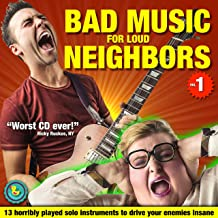 Bad Music for Loud Neighbors. 13 Horribly Played Solo Instruments to Drive Your Enemies Insane. Worst CD Ever!