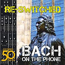 Re-Switched: Bach on the Phone: Celebrating the 50th Anniversary of Electro Music
