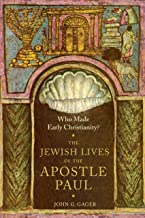 Who Made Early Christianity?: The Jewish Lives of the Apostle Paul (American Lectures on the History of Religions)