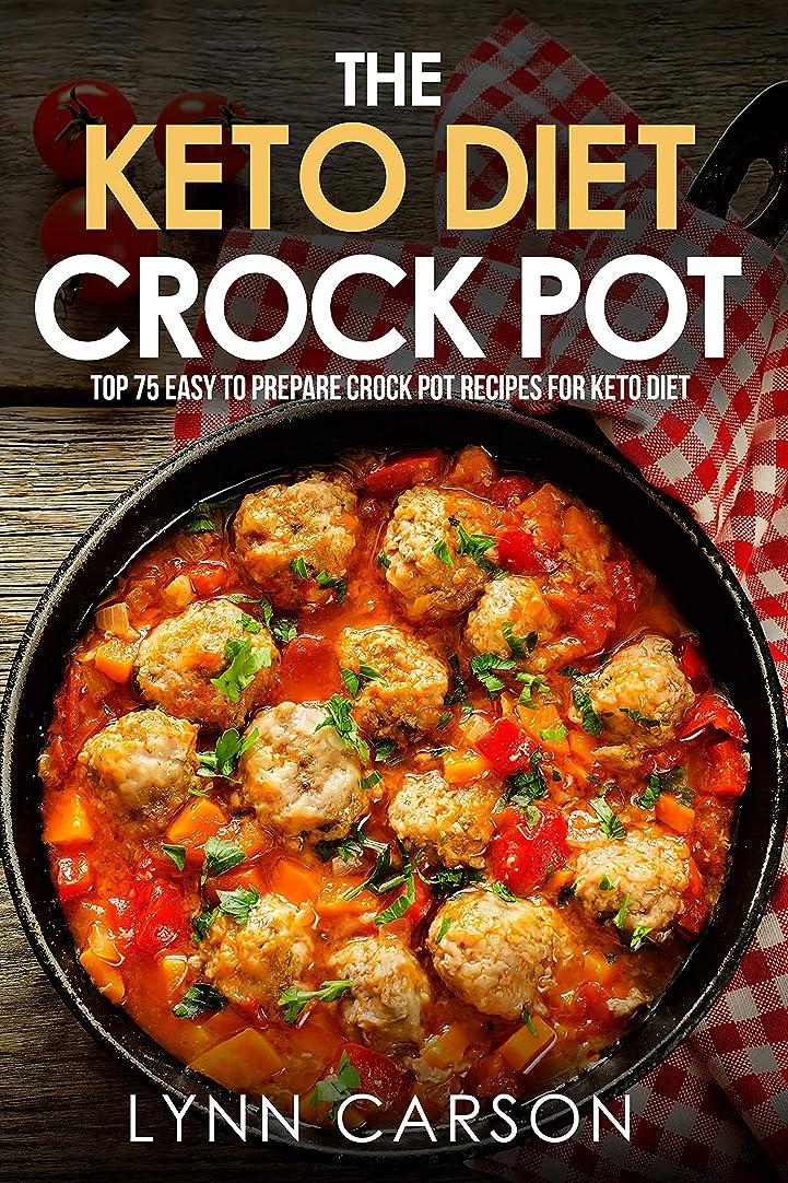 ポット人気のキャッチThe Keto Diet Crock Pot: Top 75 Easy to Prepare Crock Pot Recipes for Keto Diet (English Edition)