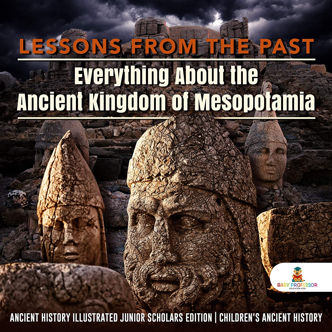 Lessons from the Past : Everything About the Ancient Kingdom of Mesopotamia | Ancient History Illustrated Junior Scholars Edition | Children's Ancient History (English Edition)