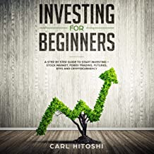 Investing for Beginners: A Step by Step Guide to Start Investing - Stock Market, Forex Trading, Futures, ETFS and Cryptocu...