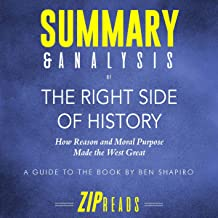 Summary & Analysis of The Right Side of History: How Reason and Moral Purpose Made the West Great | A Guide to the Book by...