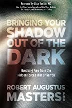 Bringing Your Shadow Out of the Dark: Breaking Free from the Hidden Forces That Drive You