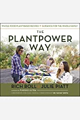 The Plantpower Way: Whole Food Plant-Based Recipes and Guidance for The Whole Family: A Cookbook Kindle Edition