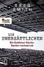 Die Unersättlichen: Ein Goldman-Sachs-Banker rechnet ab (German Edition)