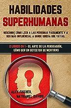 Habilidades Superhumanas: Descubre Cómo Leer a las Personas Fácilmente y a Ser más Influencial a Donde Quiera que Vayas. 2...