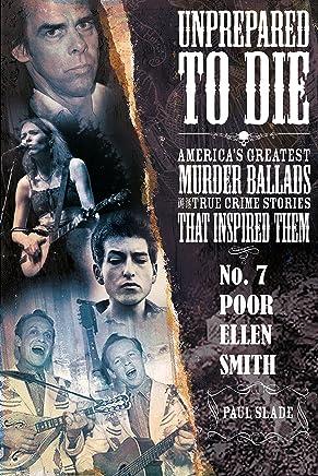 Unprepared To Die: No. 7 - Poor Ellen Smith (Unprepared To Die; America's Greatest Murder Ballads And The True Crime Stories That Inspired Them)