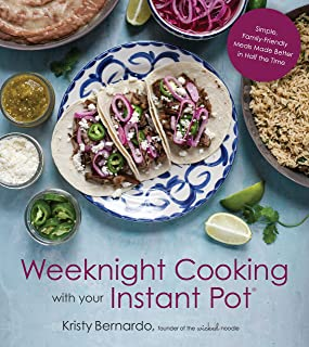 Weeknight Cooking with Your Instant Pot: Simple Family-Friendly Meals Made Better in Half the Time