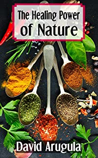 The Healing Power of Nature: Using Food And Herbs To Treat Common Illness, A Homeopathic Guide