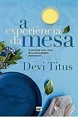 A experiência da mesa: O segredo para criar relacionamentos profundos (Portuguese Edition) Kindle Edition