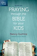 The One Year Praying through the Bible for Your Kids Kindle Edition